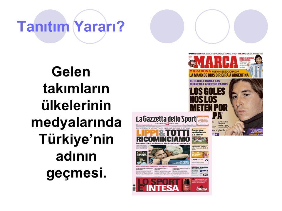 Gelen takımların ülkelerinin medyalarında Türkiye'nin adının geçmesi.