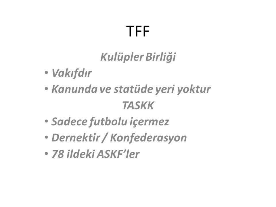 TFF Kulüpler Birliği Vakıfdır Kanunda ve statüde yeri yoktur TASKK
