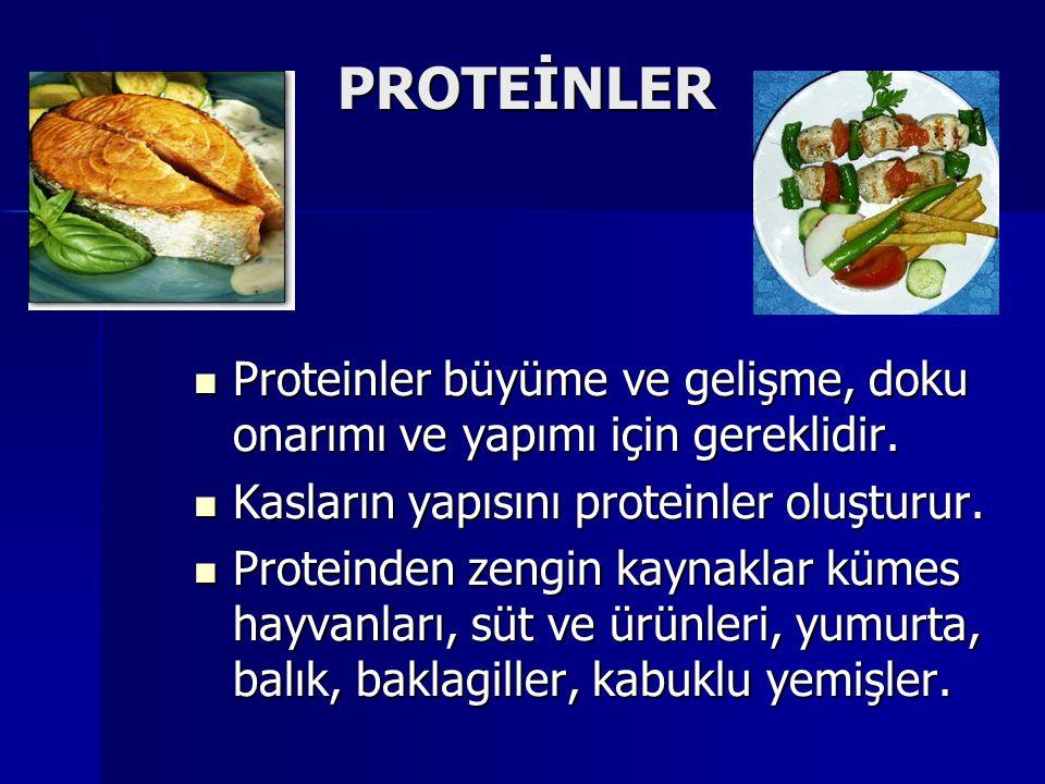 PROTEİNLER Proteinler büyüme ve gelişme, doku onarımı ve yapımı için gereklidir. Kasların yapısını proteinler oluşturur.