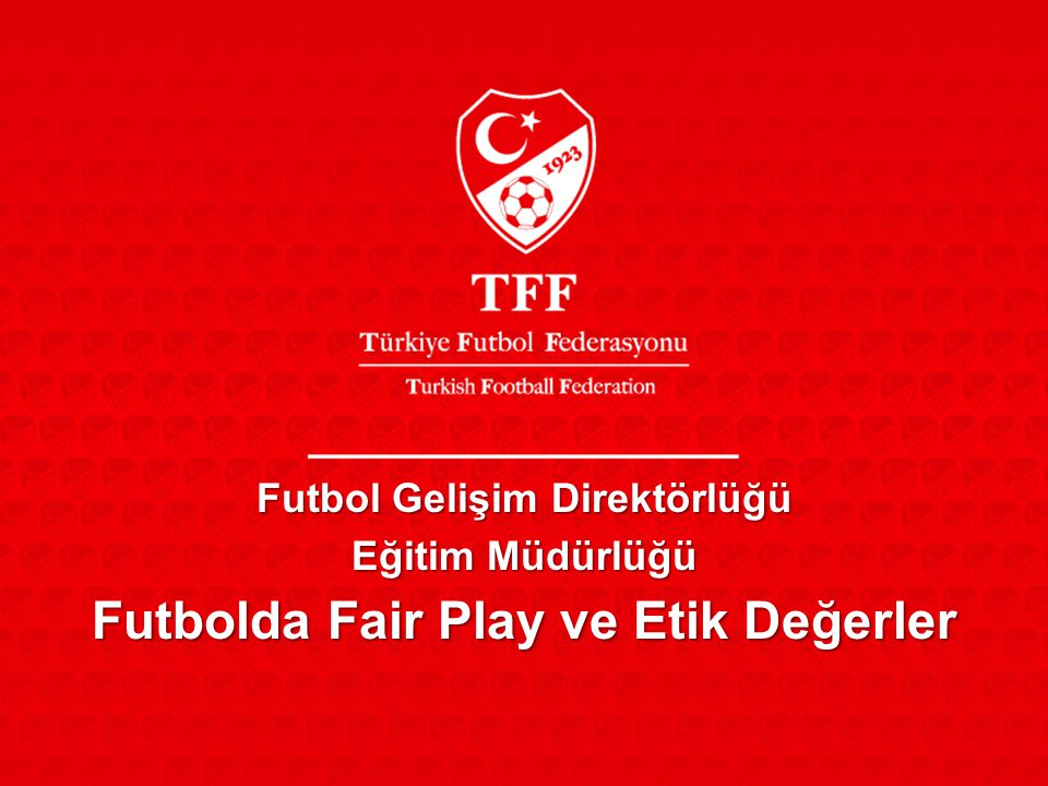 Futbol Gelişim Direktörlüğü Futbolda Fair Play ve Etik Değerler
