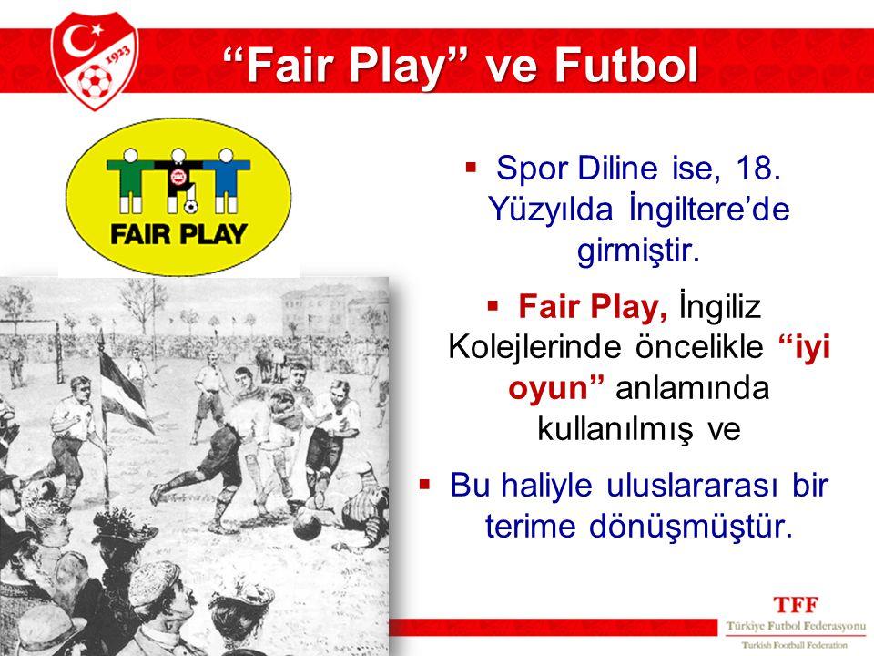 Fair Play ve Futbol Spor Diline ise, 18. Yüzyılda İngiltere'de girmiştir.