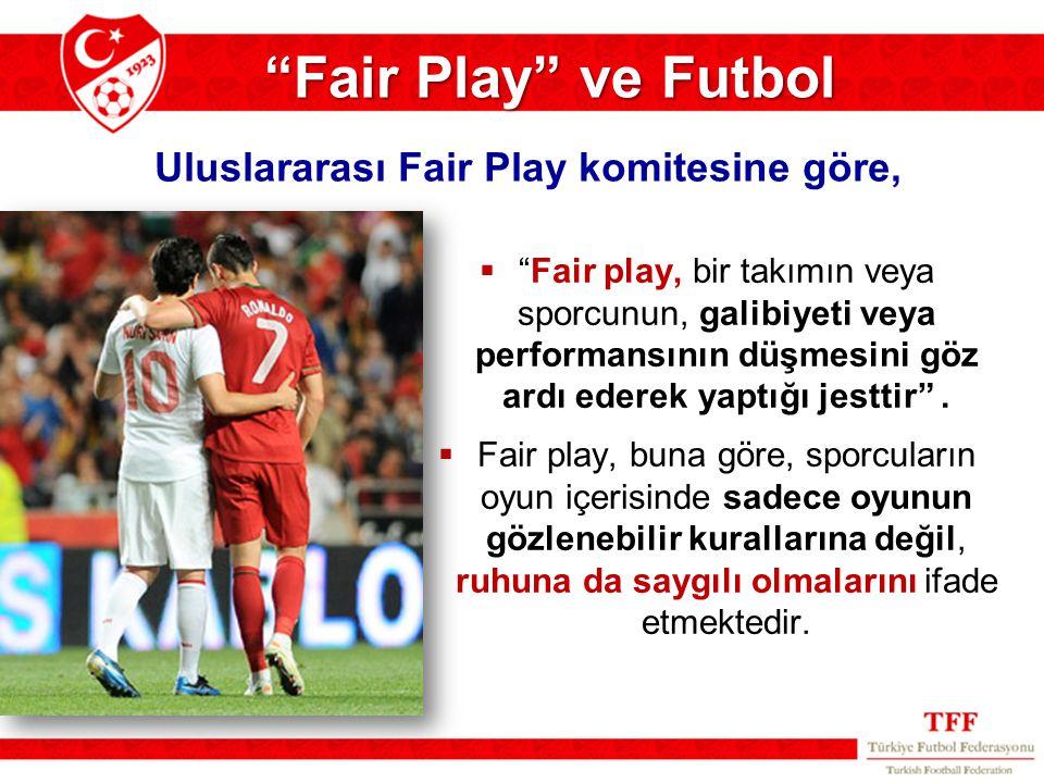 Fair Play ve Futbol Uluslararası Fair Play komitesine göre,