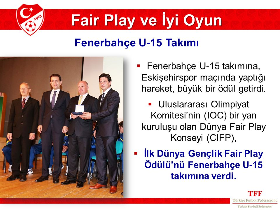 İlk Dünya Gençlik Fair Play Ödülü'nü Fenerbahçe U-15 takımına verdi.
