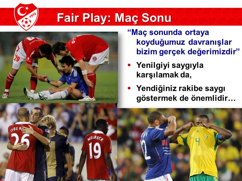 Fair Play: Maç Sonu Maç sonunda ortaya koyduğumuz davranışlar bizim gerçek değerimizdir Yenilgiyi saygıyla karşılamak da,