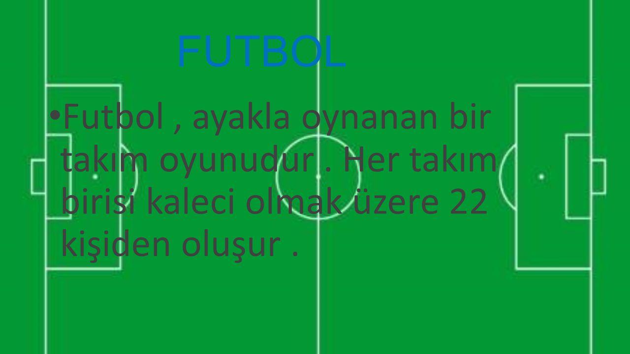 FUTBOL Futbol , ayakla oynanan bir takım oyunudur .