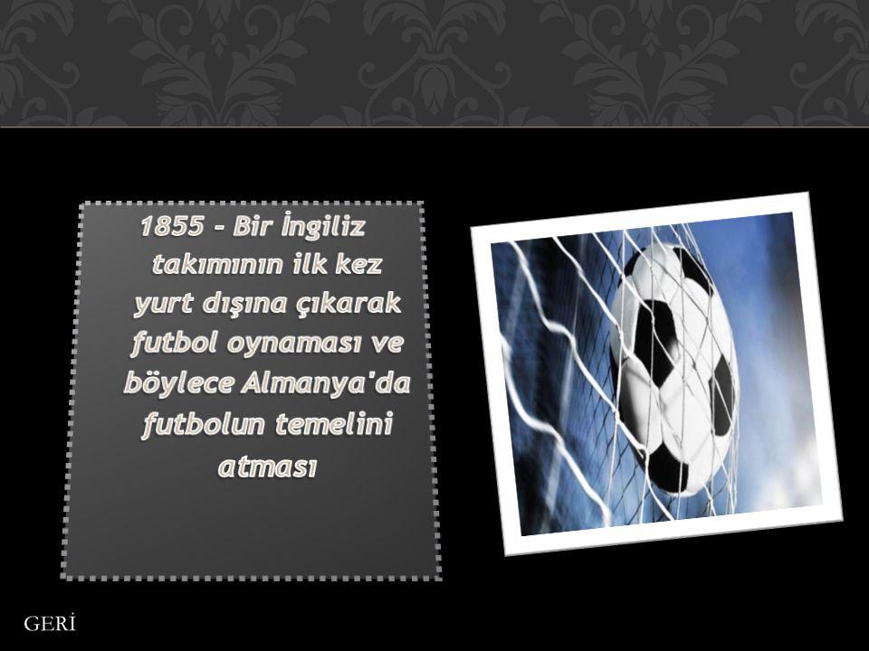 1855 - Bir İngiliz takımının ilk kez yurt dışına çıkarak futbol oynaması ve böylece Almanya da futbolun temelini atması