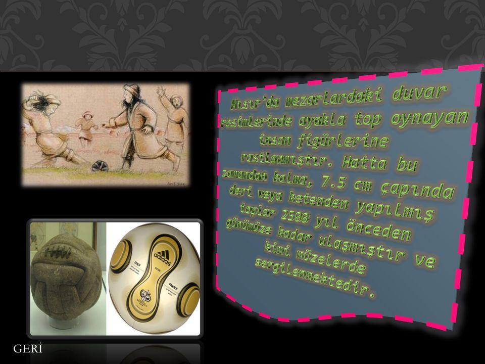 Mısır da mezarlardaki duvar resimlerinde ayakla top oynayan insan figürlerine rastlanmıştır.