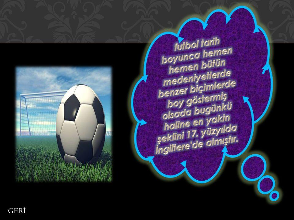 futbol tarih boyunca hemen hemen bütün medeniyetlerde benzer biçimlerde boy göstermiş olsada bugünkü haline en yakin şeklini 17.