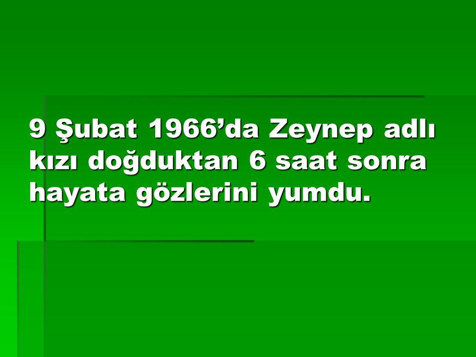 9 Şubat 1966'da Zeynep adlı kızı doğduktan 6 saat sonra hayata gözlerini yumdu.