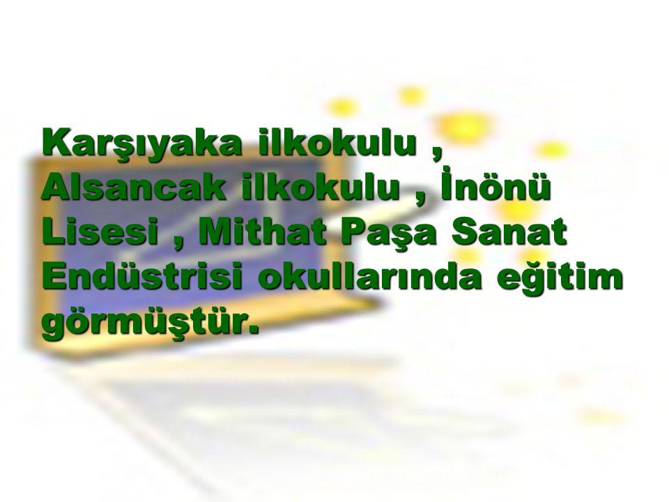 Karşıyaka ilkokulu , Alsancak ilkokulu , İnönü Lisesi , Mithat Paşa Sanat Endüstrisi okullarında eğitim görmüştür.