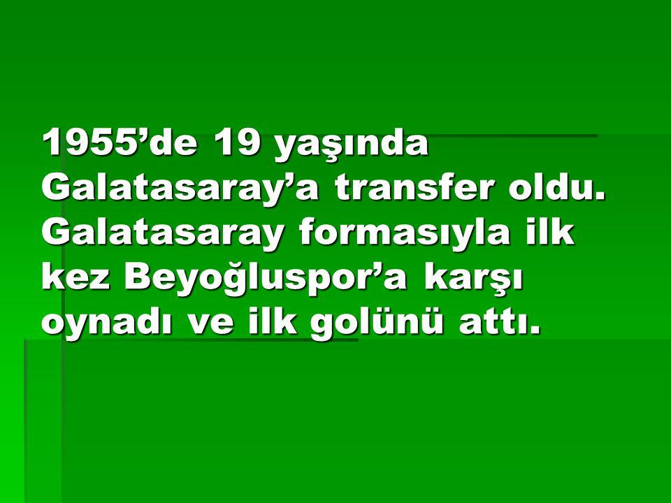 1955'de 19 yaşında Galatasaray'a transfer oldu