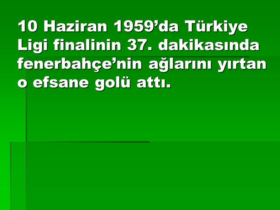 10 Haziran 1959'da Türkiye Ligi finalinin 37