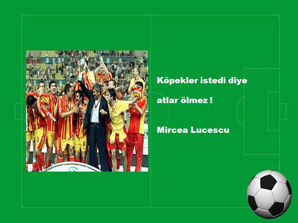 Köpekler istedi diye atlar ölmez ! Mircea Lucescu