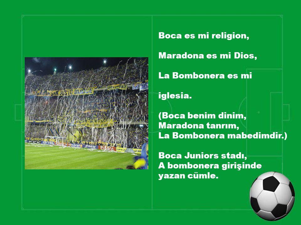 Boca es mi religion, Maradona es mi Dios, La Bombonera es mi. iglesia. (Boca benim dinim, Maradona tanrım,