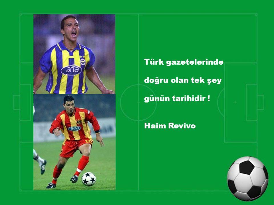 Türk gazetelerinde doğru olan tek şey günün tarihidir ! Haim Revivo