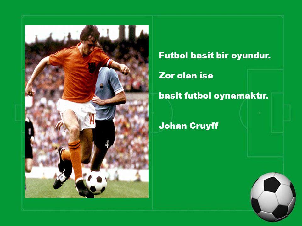 Futbol basit bir oyundur.