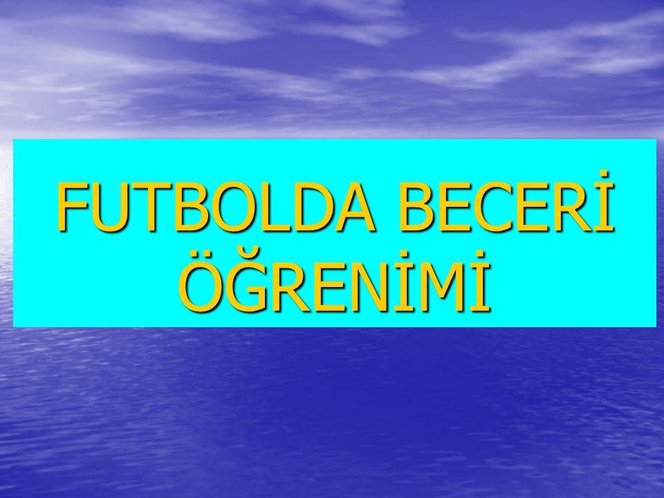 FUTBOLDA BECERİ ÖĞRENİMİ