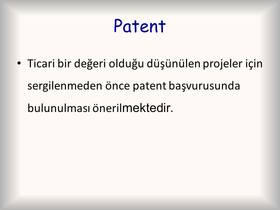 Patent Ticari bir değeri olduğu düşünülen projeler için sergilenmeden önce patent başvurusunda bulunulması önerilmektedir.