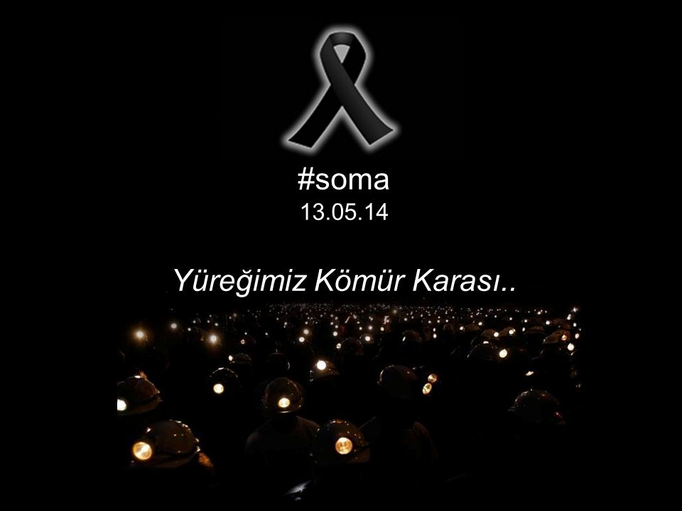 #soma 13.05.14 Yüreğimiz Kömür Karası..