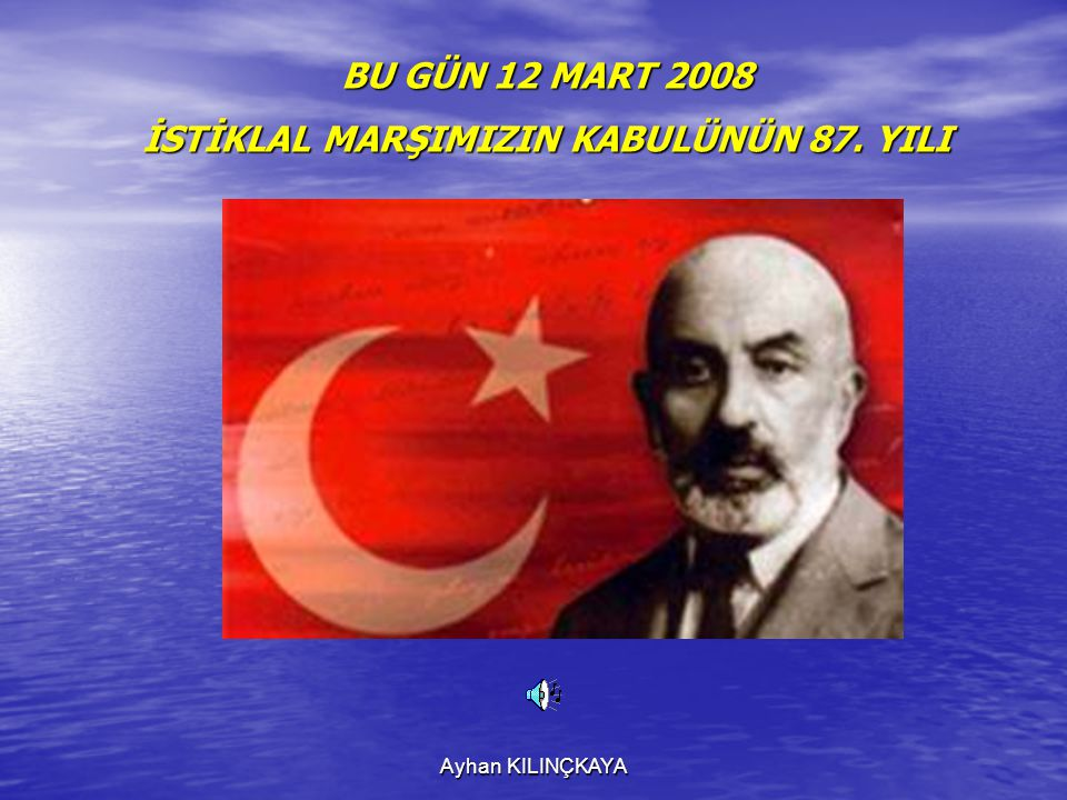 İSTİKLAL MARŞIMIZIN KABULÜNÜN 87. YILI