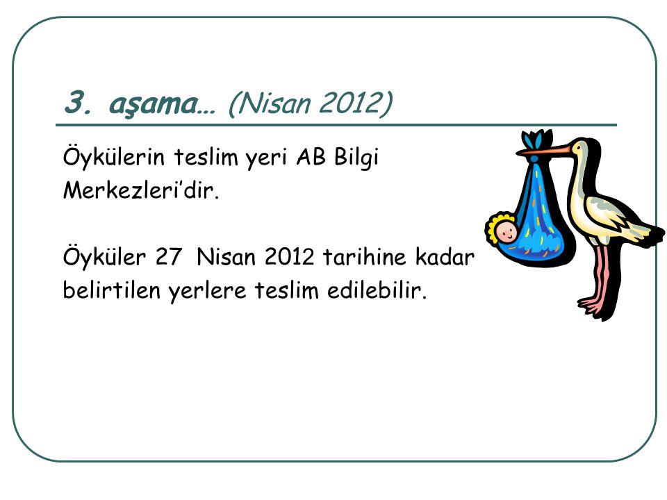 3. aşama… (Nisan 2012) Öykülerin teslim yeri AB Bilgi Merkezleri'dir.