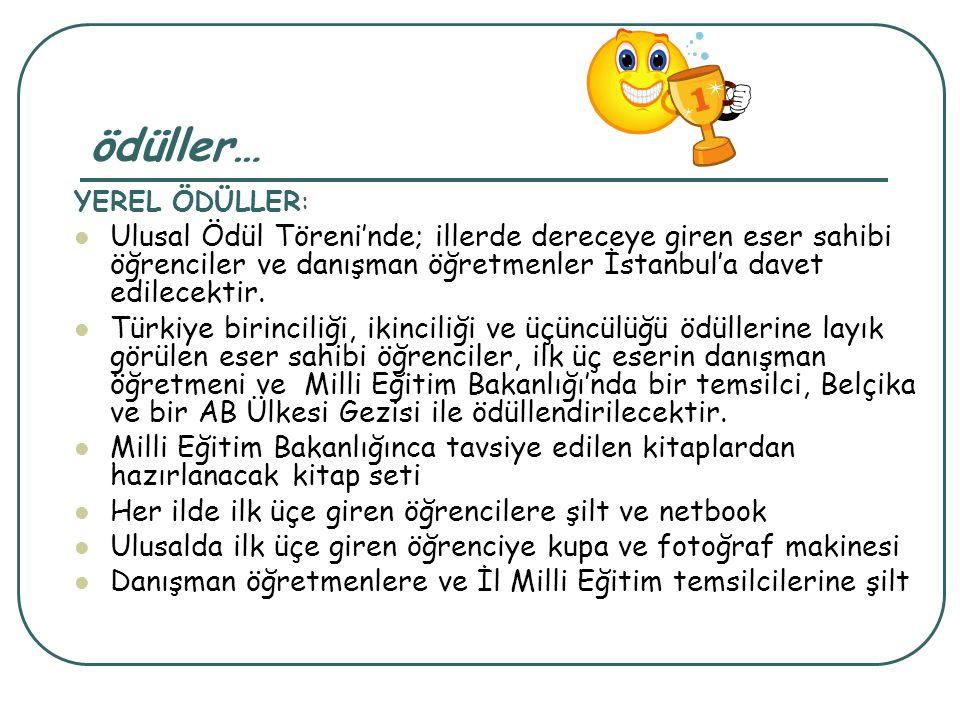 ödüller… YEREL ÖDÜLLER: Ulusal Ödül Töreni'nde; illerde dereceye giren eser sahibi öğrenciler ve danışman öğretmenler İstanbul'a davet edilecektir.