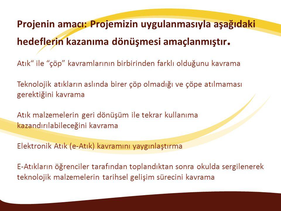 Projenin amacı: Projemizin uygulanmasıyla aşağıdaki hedeflerin kazanıma dönüşmesi amaçlanmıştır.