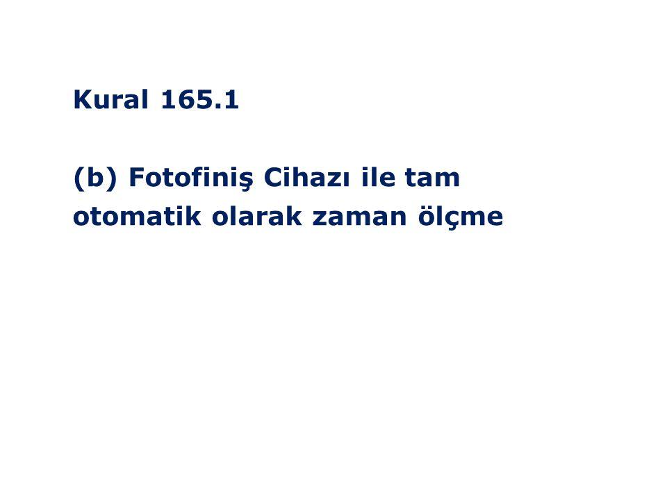 Kural 165.1 (b) Fotofiniş Cihazı ile tam otomatik olarak zaman ölçme