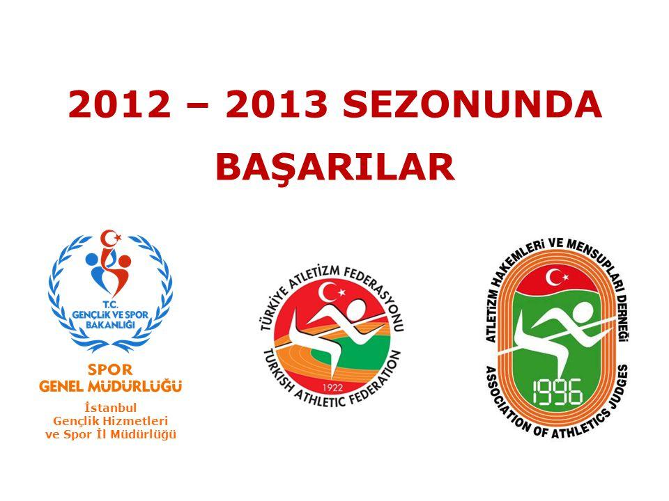 2012 – 2013 SEZONUNDA BAŞARILAR İstanbul Gençlik Hizmetleri