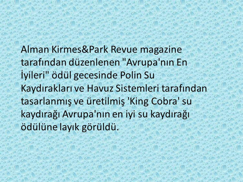 Alman Kirmes&Park Revue magazine tarafından düzenlenen Avrupa nın En İyileri ödül gecesinde Polin Su Kaydırakları ve Havuz Sistemleri tarafından tasarlanmış ve üretilmiş King Cobra su kaydırağı Avrupa nın en iyi su kaydırağı ödülüne layık görüldü.