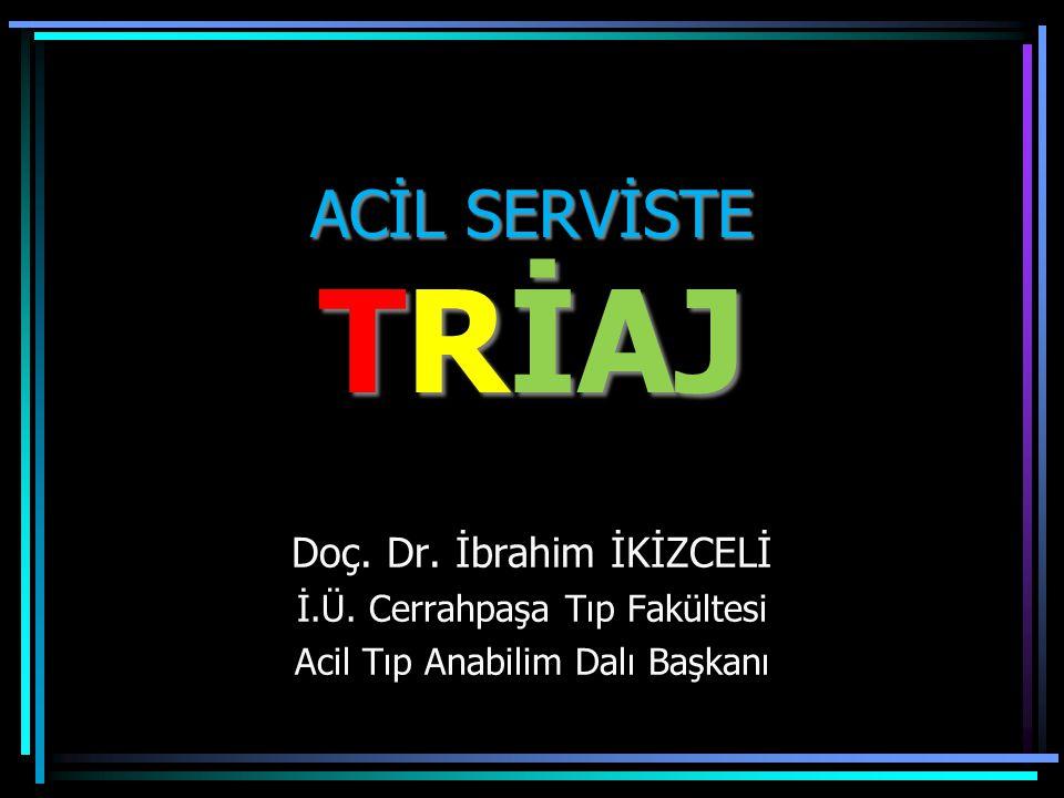 ACİL SERVİSTE TRİAJ Doç. Dr. İbrahim İKİZCELİ