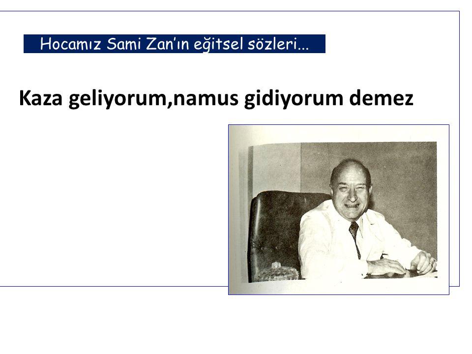 Hocamız Sami Zan'ın eğitsel sözleri...