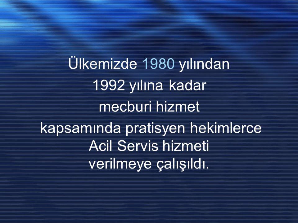Ülkemizde 1980 yılından 1992 yılına kadar mecburi hizmet kapsamında pratisyen hekimlerce Acil Servis hizmeti verilmeye çalışıldı.