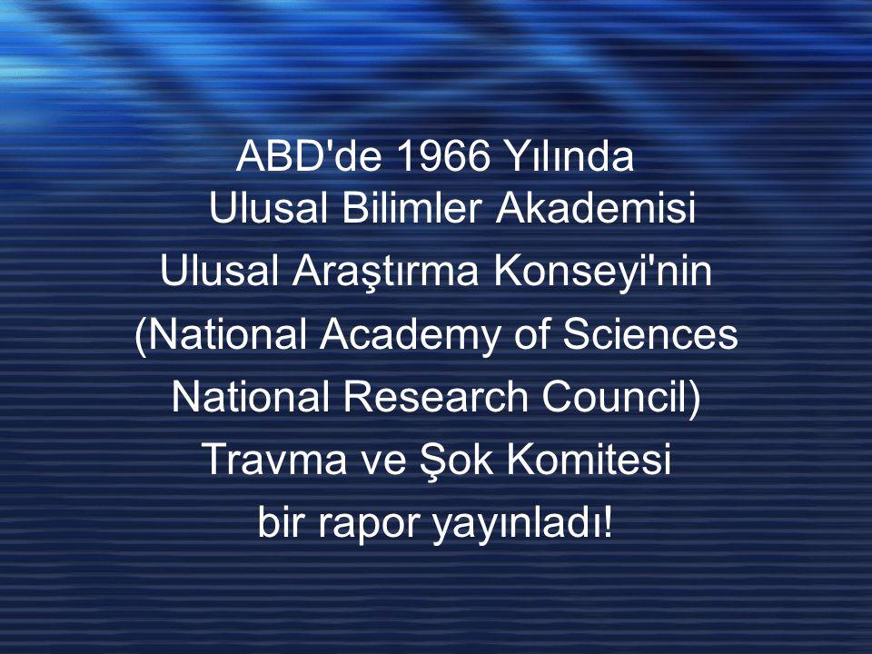 ABD de 1966 Yılında Ulusal Bilimler Akademisi Ulusal Araştırma Konseyi nin (National Academy of Sciences National Research Council) Travma ve Şok Komitesi bir rapor yayınladı!