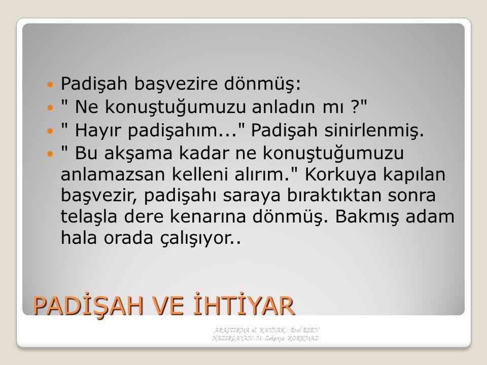 PADİŞAH VE İHTİYAR Padişah başvezire dönmüş: