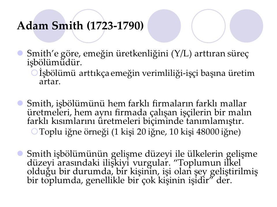 Adam Smith (1723-1790) Smith'e göre, emeğin üretkenliğini (Y/L) arttıran süreç işbölümüdür.