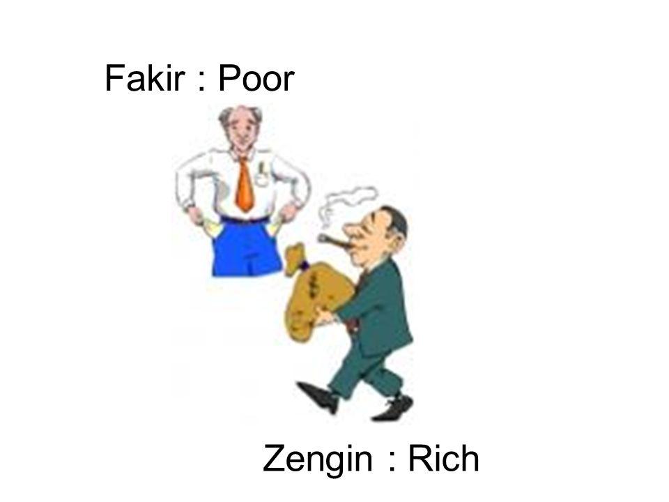 Fakir : Poor Zengin : Rich
