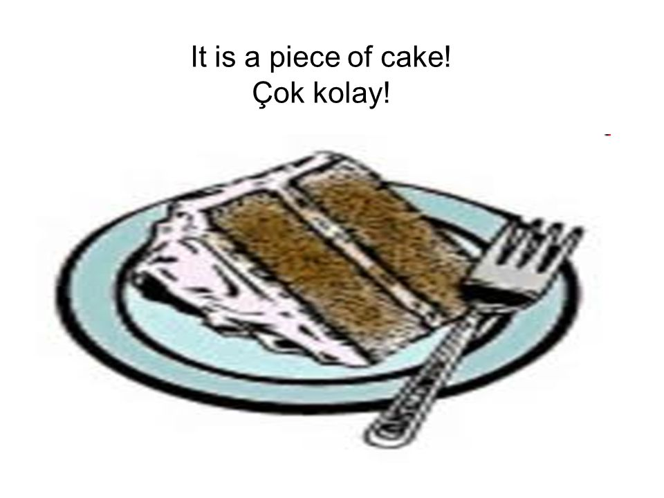 It is a piece of cake! Çok kolay!