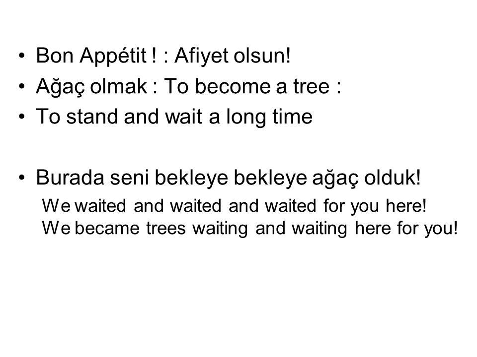 Bon Appétit ! : Afiyet olsun! Ağaç olmak : To become a tree :