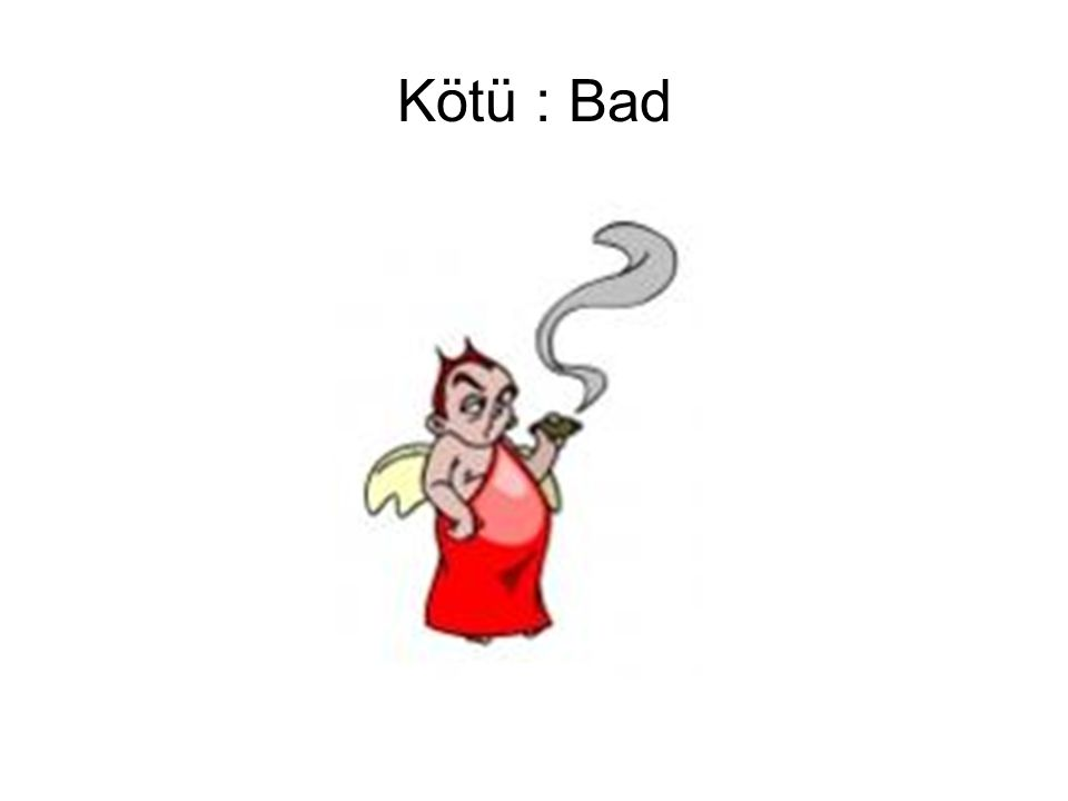 Kötü : Bad