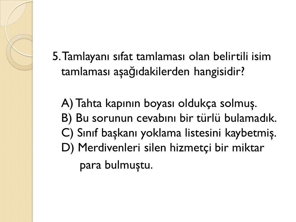 5. Tamlayanı sıfat tamlaması olan belirtili isim tamlaması aşağıdakilerden hangisidir.
