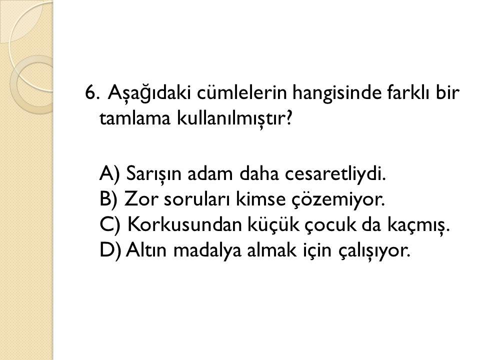 6. Aşağıdaki cümlelerin hangisinde farklı bir tamlama kullanılmıştır