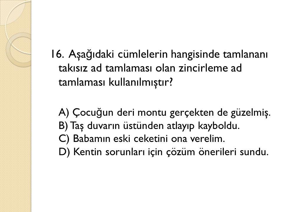 16. Aşağıdaki cümlelerin hangisinde tamlananı takısız ad tamlaması olan zincirleme ad tamlaması kullanılmıştır