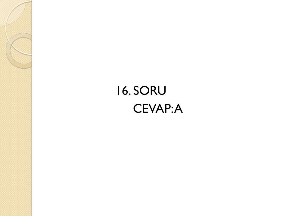 16. SORU CEVAP: A
