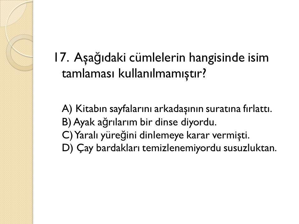 17. Aşağıdaki cümlelerin hangisinde isim tamlaması kullanılmamıştır