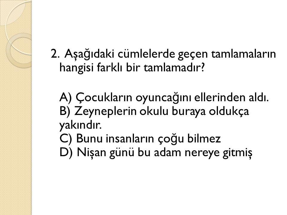 2. Aşağıdaki cümlelerde geçen tamlamaların hangisi farklı bir tamlamadır.