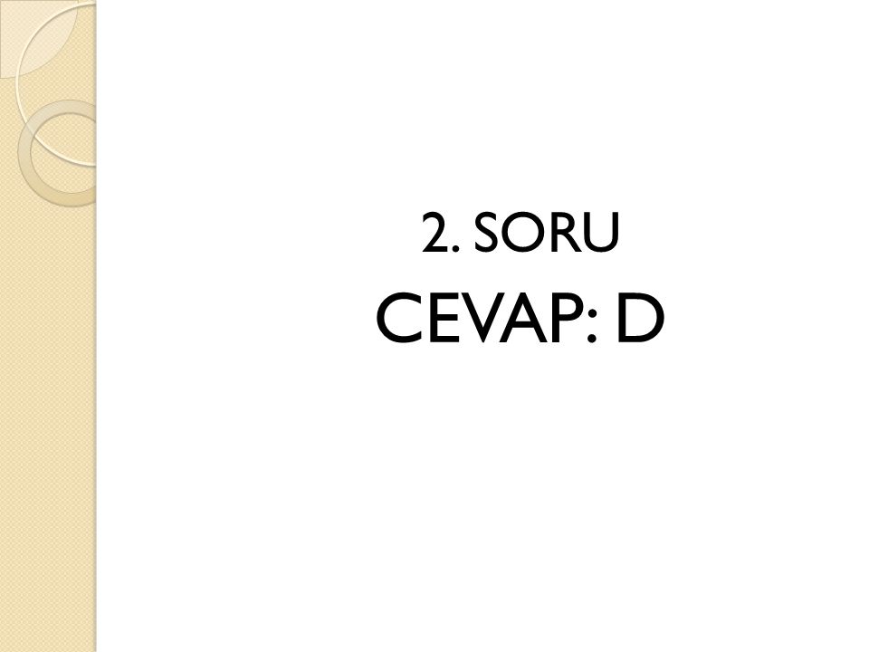2. SORU CEVAP: D