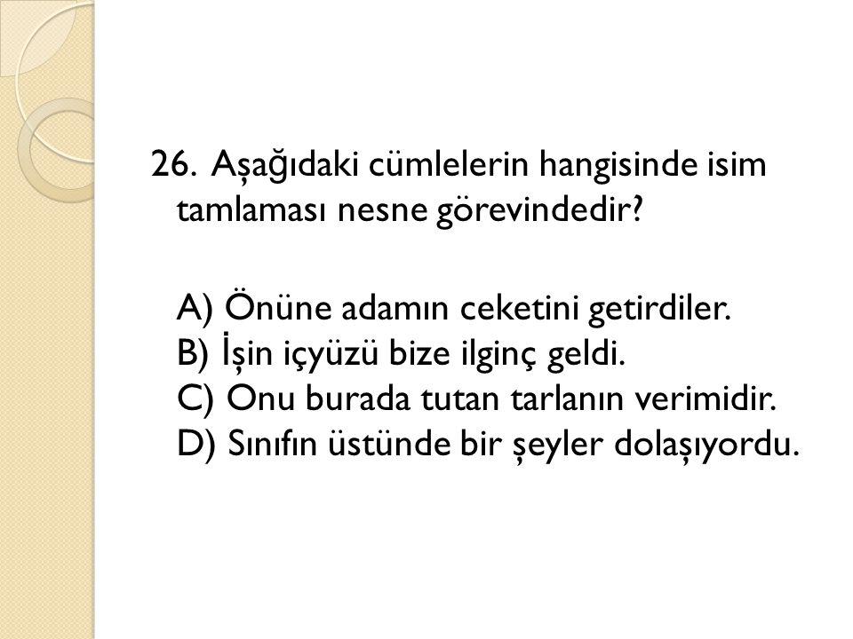 26. Aşağıdaki cümlelerin hangisinde isim tamlaması nesne görevindedir