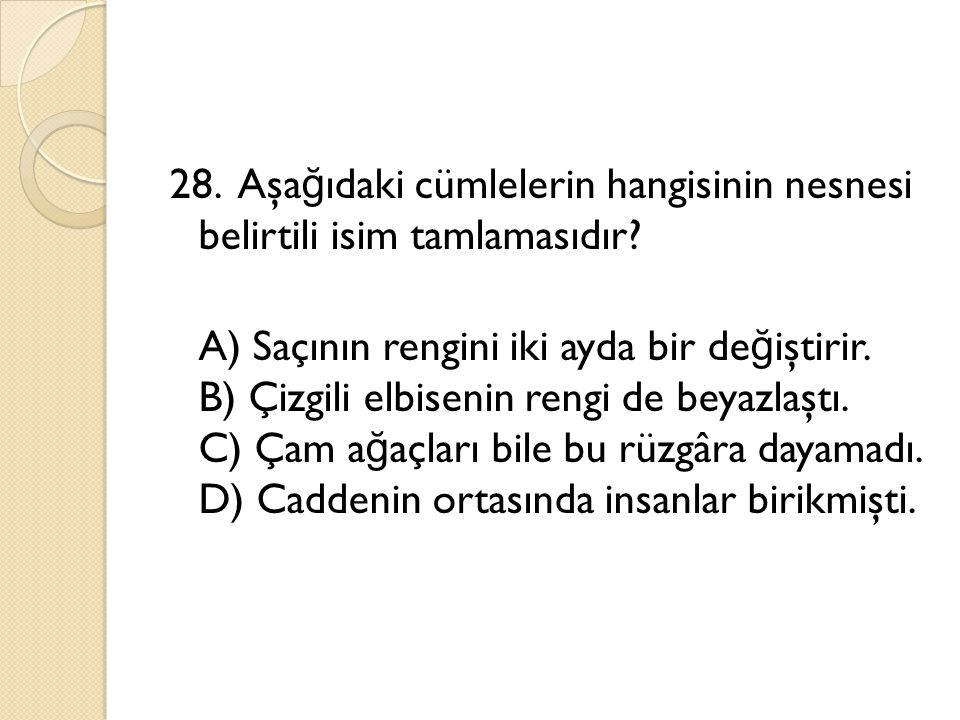 28. Aşağıdaki cümlelerin hangisinin nesnesi belirtili isim tamlamasıdır.