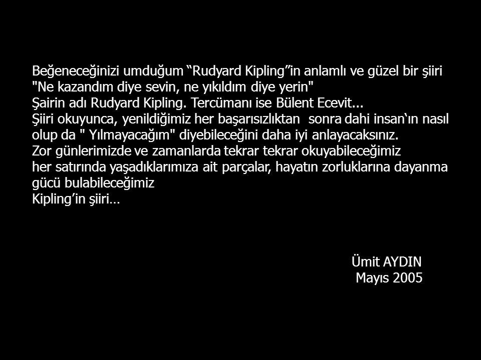 Beğeneceğinizi umduğum Rudyard Kipling in anlamlı ve güzel bir şiiri